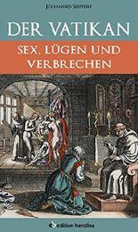 Der Vatikan: Sex, Lügen und Verbrechen