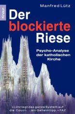 Der blockierte Riese: Psycho-Analyse der katholischen Kirche