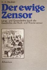 Der ewige Zensor - Längs- und Querschnitte durch die Geschichte der Buch- und Theaterzensur.