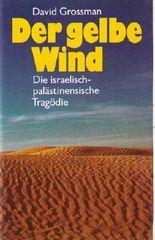 Der gelbe Wind : Die israelisch-palästinensische Tragödie.