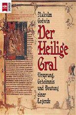 Der heilige Gral. Ursprung, Geheimnis und Deutung einer Legende.