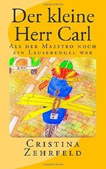 Der kleine Herr Carl: Als der Maestro noch ein Lausebengel war (Maestro Carl)