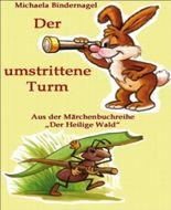 """Der umstrittene Turm: Aus der Märchenbuchreihe """"Der Heilige Wald"""