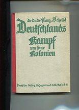 Deutschlands Kampf um seine Kolonien Eine gemeinschaftliche, urkundliche Darstellung
