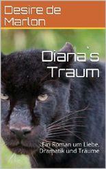 Diana`s Traum: Ein Roman um Liebe, Dramatik und Träume