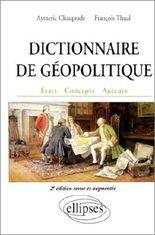 Dictionnaire de géopolitique. Etats, concepts, auteurs