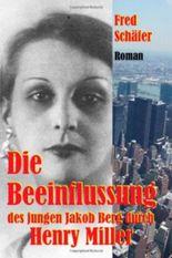 Die Beeinflussung des jungen Jakob Berg durch Henry Miller: Roman