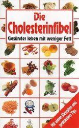 Die Cholesterinfibel Gesünder leben mit weniger Fett