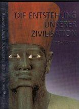 Die Entstehung unserer Zivilisation (Reader´s Digest Illustrierte Geschichte der Welt)