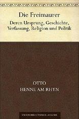 Die Freimaurer.  Deren Ursprung, Geschichte, Verfassung, Religion und Politik