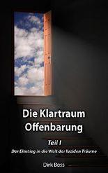 Die Klartraum Offenbarung: Teil I - Der Einstieg in die Welt der luziden Träume