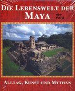 Die Lebenswelt der Maya: Alltag, Kunst und Mythen (Bildband)