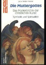Die Muttergottes. Das Marienbild in der Christlichen Kunst. Symbolik und Spititualität.