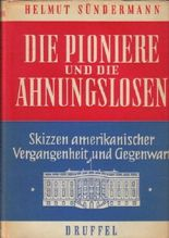 Die Pioniere und die Ahnungslosen : Skizzen amerikan. Vergangenheit u. Gegenwart. [2 Ktn.-Skizzen: Hasso Freischlad]