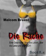 Die Rache: Eine Geschichte über das Leben, über die Liebe und über SEX!