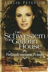 Die Schwestern von Gallatin House Band 3: Vollende meinen Traum
