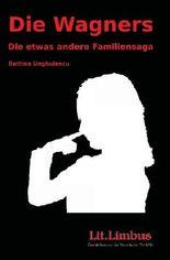 Die Wagners.: Die etwas andere Familiensaga: 4 (Lit.Limbus. Geschichten aus der literarischen Vorh?lle)