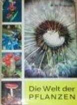 Die Welt der Pflanzen. Ein Pflanzen-Brehm mit 88 zum Teil farbigen Abbildungen und vielen Illustrationen