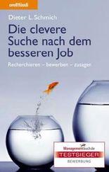 Die clevere Suche nach dem besseren Job: Recherchieren - bewerben - zusagen