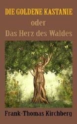Die goldene Kastanie: Das Herz des Waldes