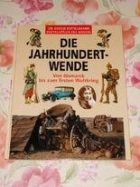 Die grosse Bertelsmann Enzyklopädie des Wissens. Die Jahrhundertwende. Von Bismarck bis zum Ersten Weltkrieg.