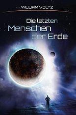 Die letzten Menschen der Erde: Sie sind Verbannte - sie kämpfen um die Rückkehr nach Terra (William Voltz Science Fiction)