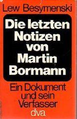 Die letzten Notizen von Martin Bormann. Ein Dokument und sein Verfasser.