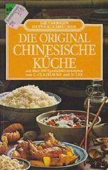 Die original chinesische Küche. Mit über 200 Spezialitätenrezepten