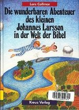 Die wunderbaren Abenteuer des kleinen Johannes Larsson in der Welt der Bibel.