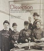 Dissection: Photographs of a Rite of Passage in American Medicine 1880-1930