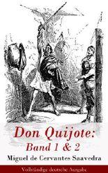 Don Quijote: Band 1 & 2 - Vollständige deutsche Ausgabe: Der sinnreiche Junker Don Quijote von der Mancha