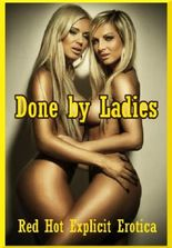 Done by Ladies: Ten First Lesbian Sex Erotica Stories