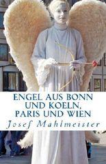ENGEL aus Bonn und Koeln, Paris und Wien: Ein Fotobuch mit 50 Engeln aus Bonn, Koeln, Paris und Wien