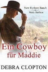 Ein Cowboy für Maddie (New Horizon Ranch - Mule Hollow 1)