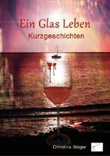 Ein Glas Leben: Kurzgeschichten