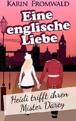 Eine englische Liebe: Heidi trifft ihren Mister Darcy