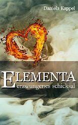 Elementa: Erzwungenes Schicksal (Elementa-Trilogie 1)