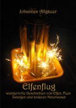Elfenflug: wundervolle Geschichten von Elfen, Feen, Zwergen und anderen Naturwesen