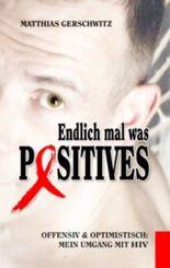 Endlich mal was Positives: Offensiv & optimistisch: Mein Umgang mit HIV