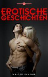 Erotische Geschichten - Geschichten zu Liebe, Sex und Leidenschaft