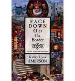 Face Down O'er the Border (Lady Appleton Mysteries) [ FACE DOWN O'ER THE BORDER (LADY APPLETON MYSTERIES) ] by Emerson, Kathy Lynn (Author ) on Sep-01-2007 Paperback