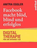 Facebook macht blöd, blind und erfolglos