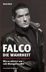 Falco: Die Wahrheit - Wie es wirklich war - sein Manager erzählt von Horst Bork (2009) Gebundene Ausgabe