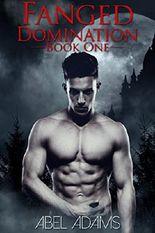 Fanged Domination - Book 1: (Gay MM BDSM Vampire Erotica)