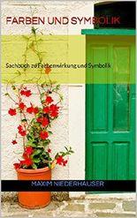 Farben und Symbolik: Sachbuch zu Farbenwirkung und Symbolik