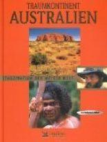 Faszination der weiten Welt: Traumkontinent Australien