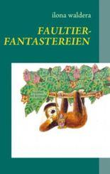 Faultierfantastereien: und andere Geschichten