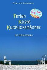 FerienKüsteKuckucksmänner: Ein Ostseeroman