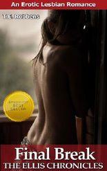 Final Break: An Erotic Lesbian Romance (The Ellis Chronicles)