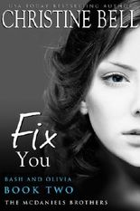 Fix You: Bash and Olivia, Book 2 of 3 (McDaniels Brothers)